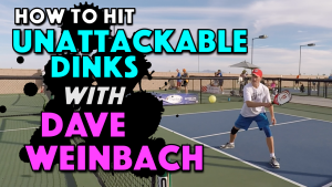 How To Hit Unattackable Dinks with Dave Weinbach