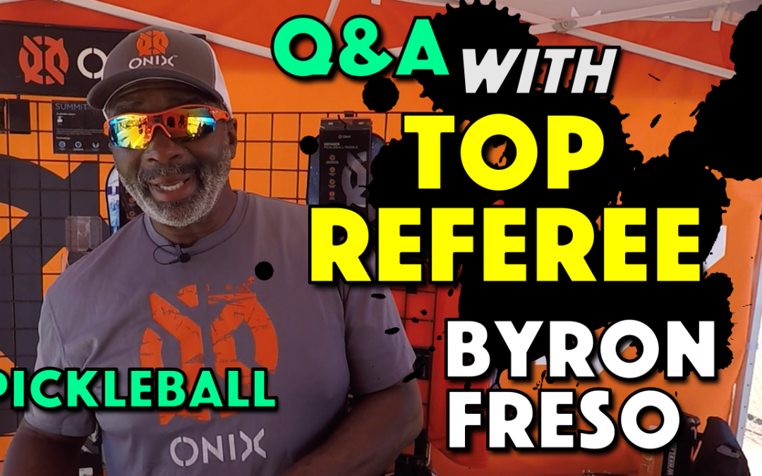 Pickleball Rules and Refereeing | Q&A with Top Referee Byron Freso