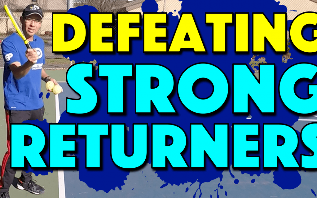 Defeating Strong Returners | How to throw off even the best returners